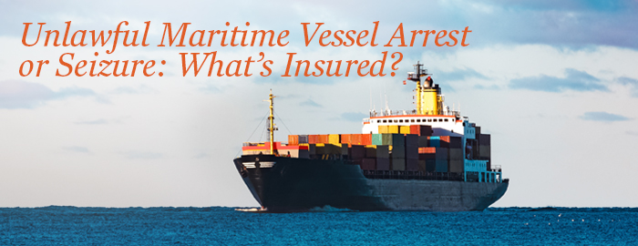 Unlawful Maritime Vessel Arrest or Seizure: What's Insured?