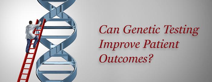 The Future of Healthcare ─ Can Genetic Testing Improve Patient Outcomes?
