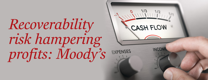 Recovery risk hampering profits: Moody's